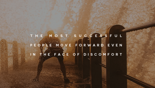 The most successful people move forward even in the face of discomfort.