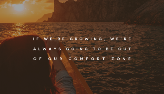 If we're growing, we're always going to be out of our comfort zone