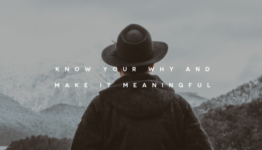 Know your why and make it meaningful