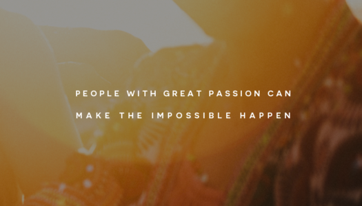 People with great passion can make the impossible happen