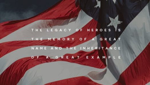 The legacy of heroes is the memory of a great name and the inheritance of a great example
