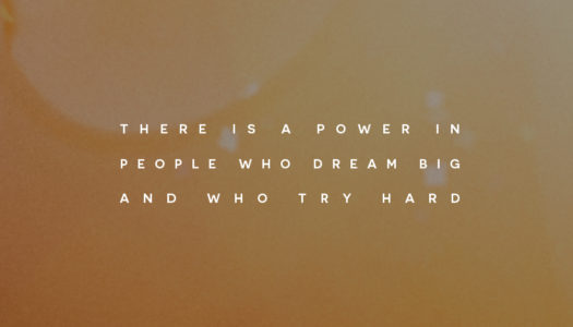 There is a power in people who dream big and who try hard