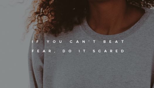 If you can't beat fear, do it scared