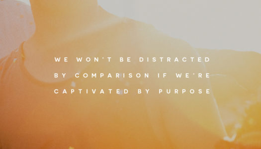 We won't be distracted by comparison if we're captivated by purpose