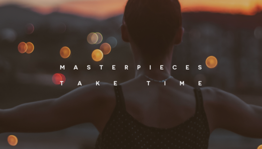 Masterpieces take time