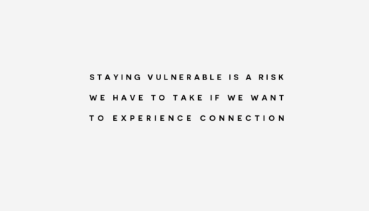 Staying vulnerable is a risk we have to take if we want to experience connection