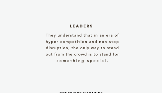 Leaders—they understand that in an era of hyper-competition and non-stop disruption, the only way to stand out from the crowd is to stand for something special.
