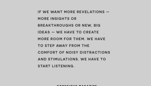 If we want more revelations — more insights or breakthroughs or new, big ideas — we have to create more room for them.