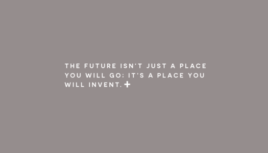 The future isn't just a place you will go; it's a place you will invent.
